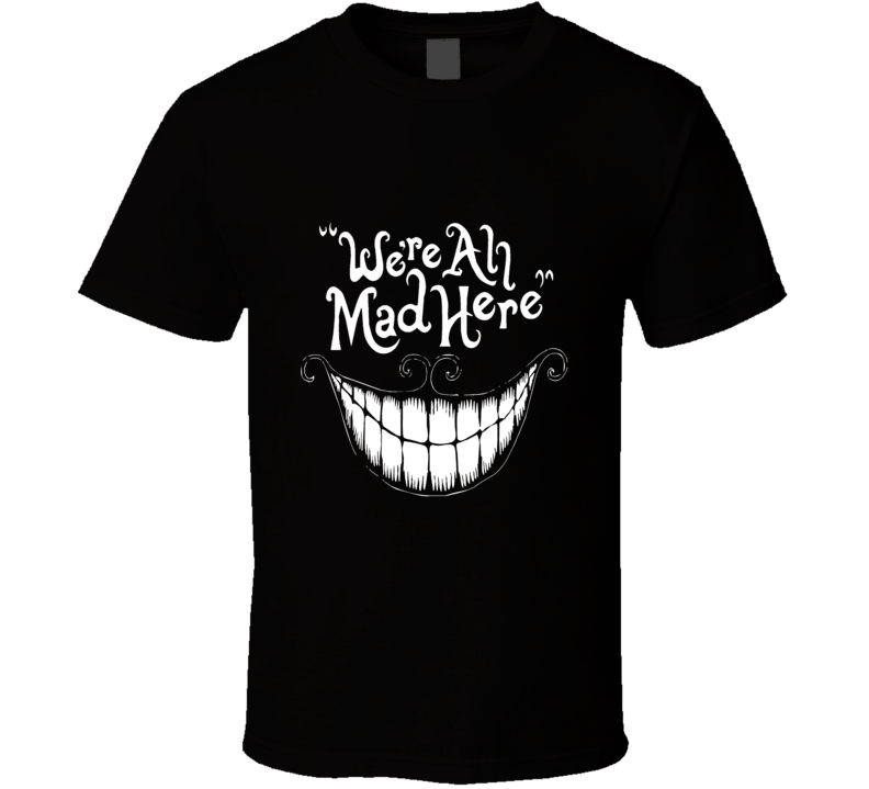 We're All Mad Here Wonderland Cheshire Cat Hatter T Shirt