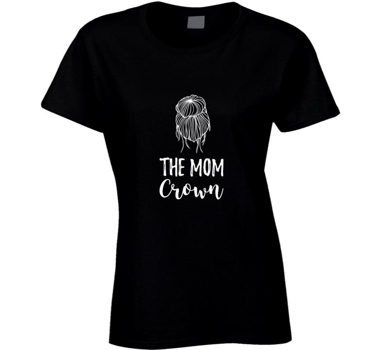 The Mom Crown Cute Mom Life Messy Bun Womens T Shirt