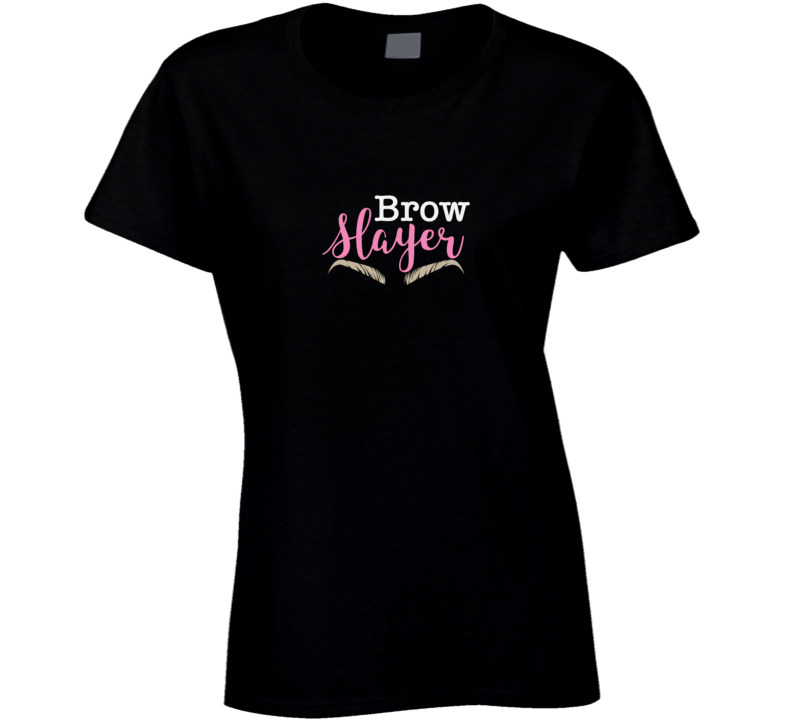 Brow Slayer Ladies Esthetician Eyebrow Professional Beauty Makeup Artist T-shirt