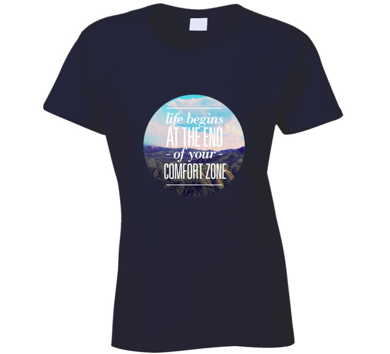 Life Begins at the End of Your Comfort Zone Motivational Quote T Shirt