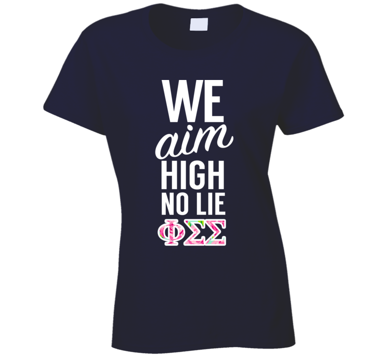 We Aim High, No Lie Phi Sigma Sigma College Sorority T Shirt