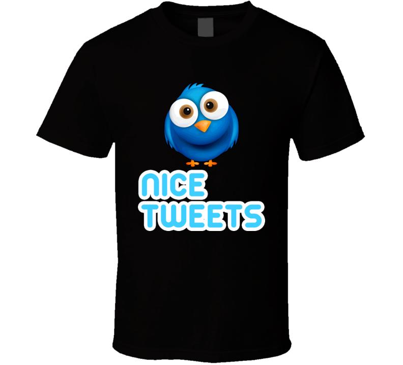 Nice Tweets T Shirt