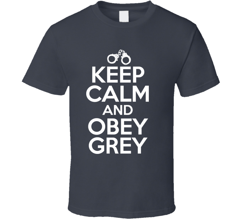 Keep Calm And Obey Grey Fifty Shades Of Grey T Shirt