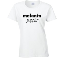 Melanin Poppin' Ladies T Shirt