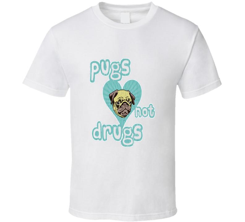 Pugs Not Drugs Dog Lovers T Shirt