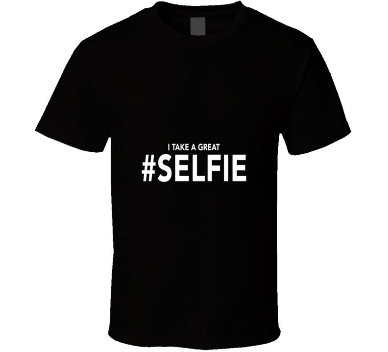 I Take A Great Selfie Cool T Shirt