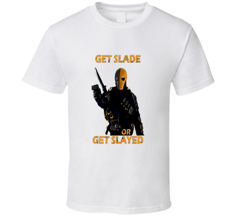 The Arrow Get Slade Or Slayed Cool T Shirt