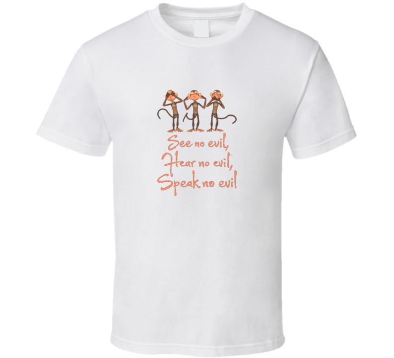 Three Wise Monkeys Hear No See No Speak No Evil T Shirt
