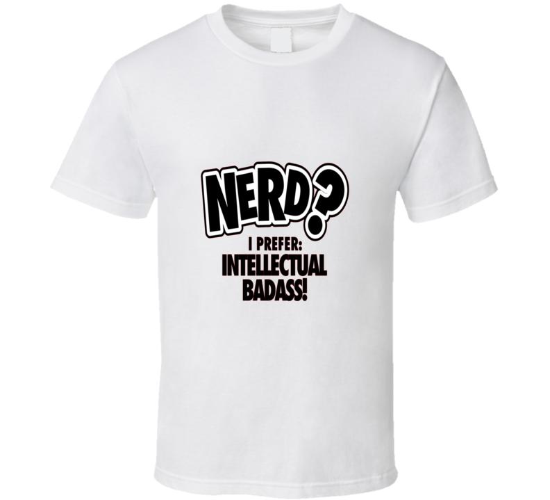 Nerd I Prefer Intellectual Badass Cool T Shirt