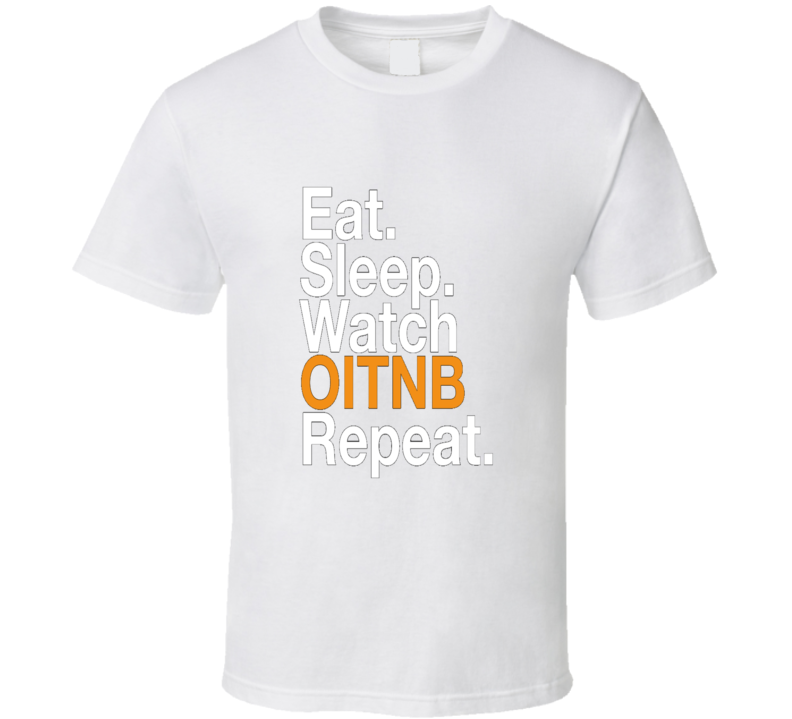 Eat Sleep Watch Orange Is The New Black Tv Show T Shirt