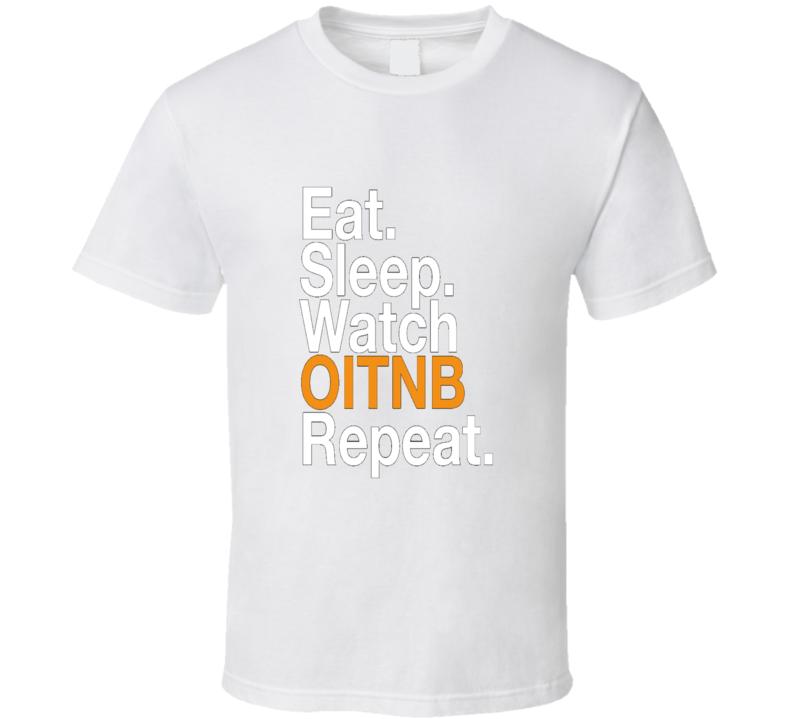 Eat Sleep Watch Orange Is The New Black Tv Show T Shirt