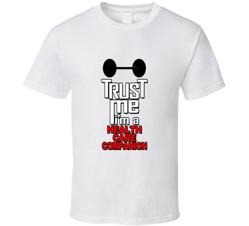 Trust Me I'm A Health Care Companion Cool T Shirt
