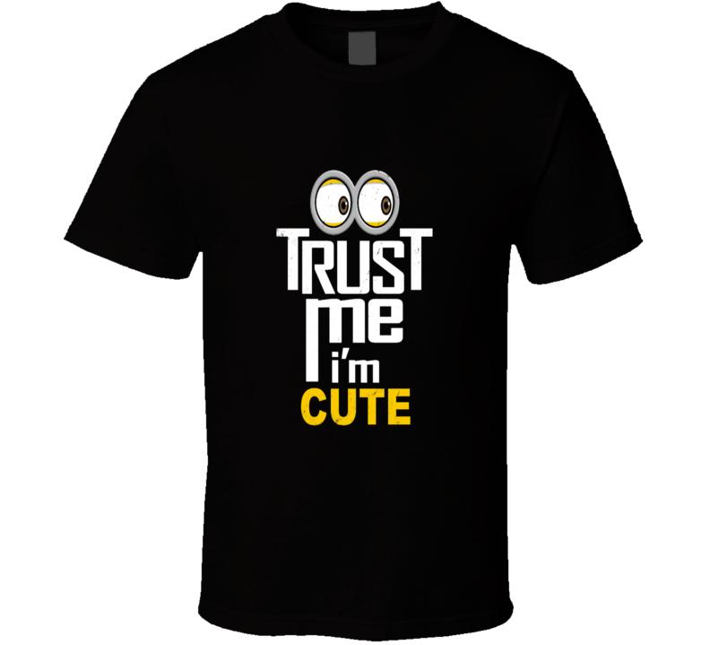 Trust Me I'm Cute Cool Minion T Shirt
