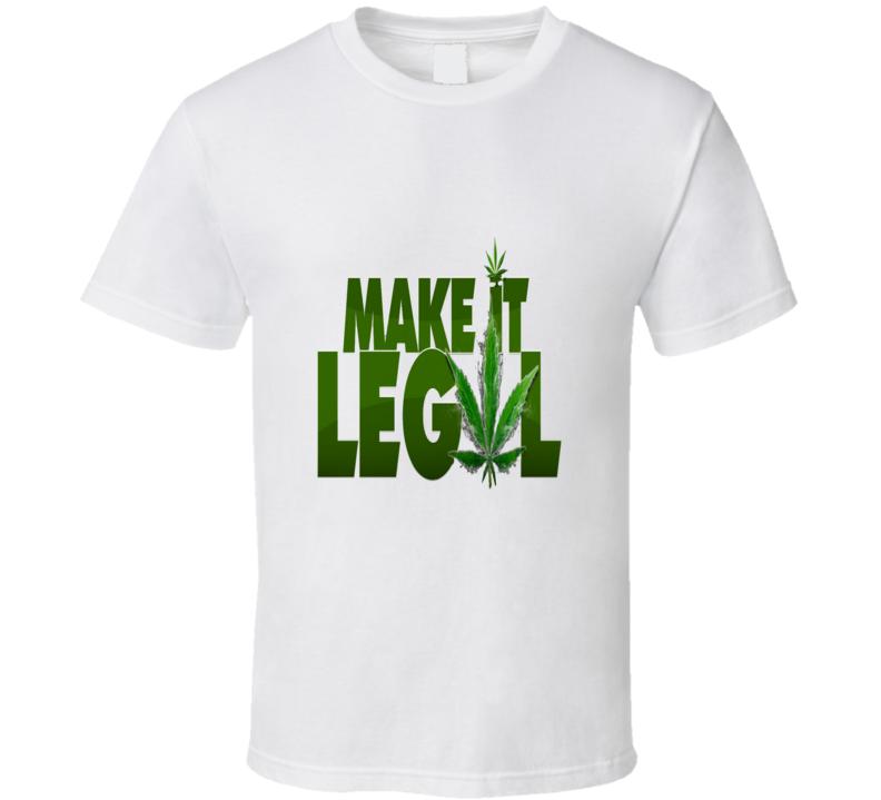Make It Legal Cool Marijuana T Shirt