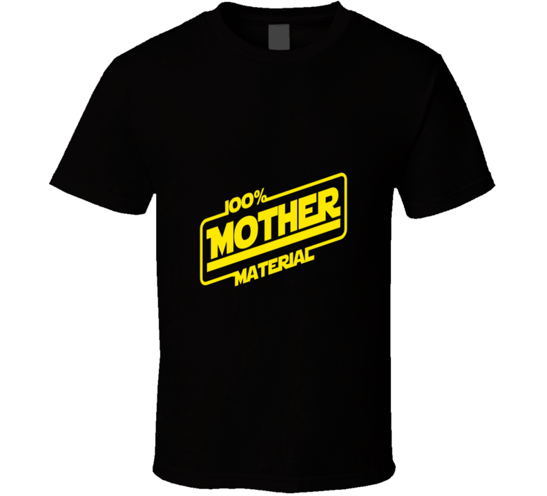 One Hundred Percent Mother Material Starwars Cool T Shirt