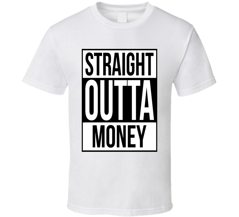 Straight Outta Money Funny T Shirt