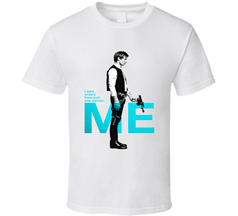Star Wars Han Solo I Take Orders From One Person Cool T Shirt