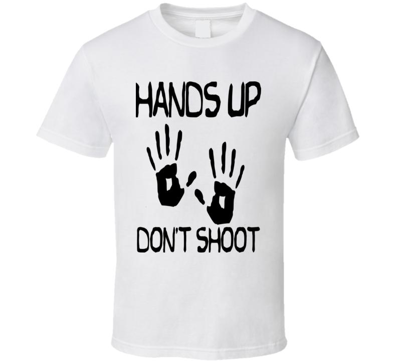 Hands Up Don't Shoot Michael Brown Ferguson MO Justice T Shirt