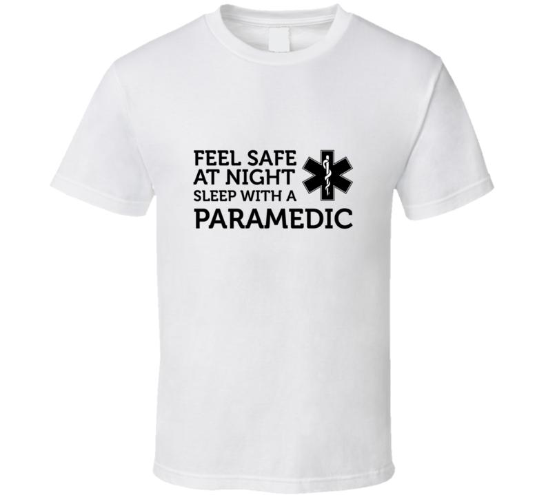 Feel Safe At Night Sleep With A Paramedic Funny Job T Shirt