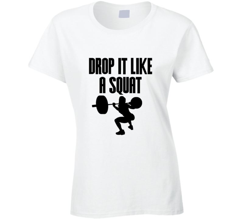 Drop It Like A Squat Cool Ladies Gym Workout Fitness T Shirt