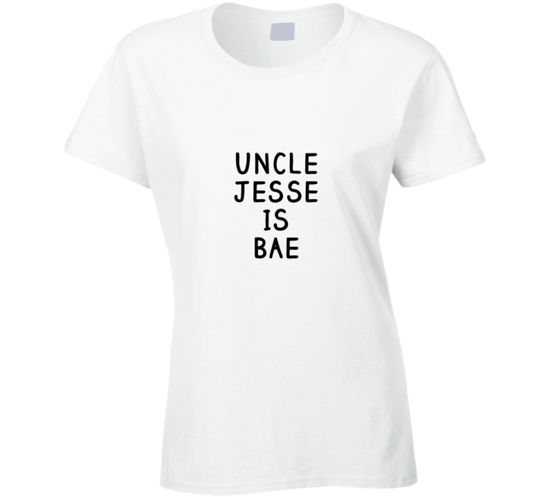 Fuller House Uncle Jess Is Bae John Stamos TV Show Ladies T Shirt