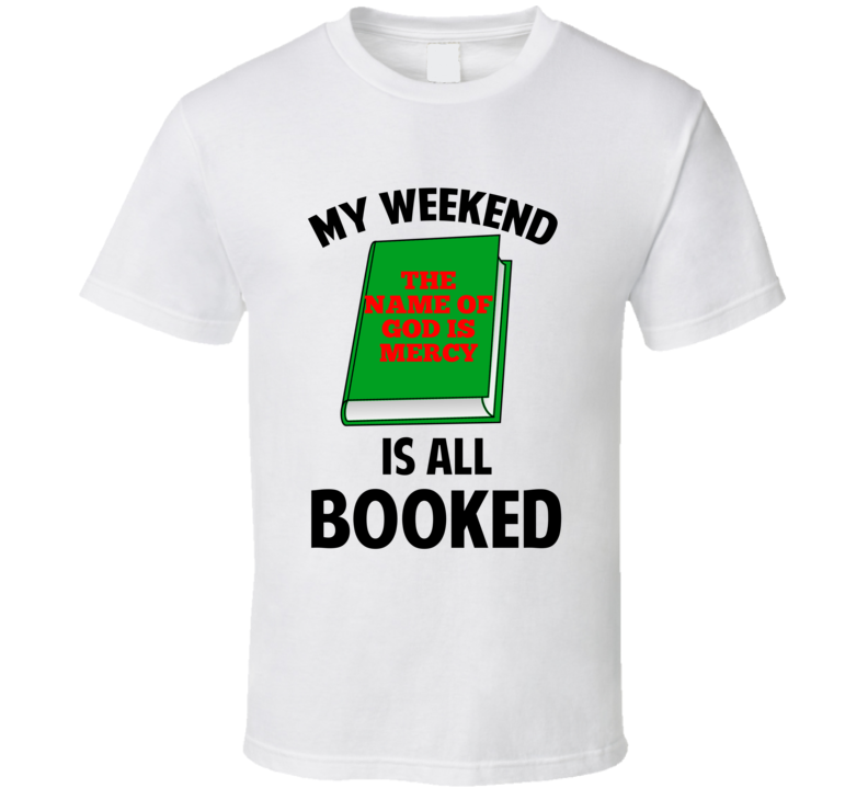 My Weekend Is Booked The Name Of God Is Mercy Funny Reading Pun T Shirt