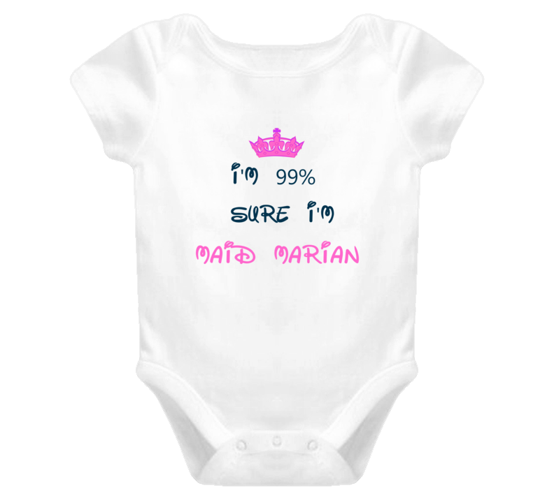 99 Percent Sure I'm Maid Marian Disney Baby One Piece Character T Shirt