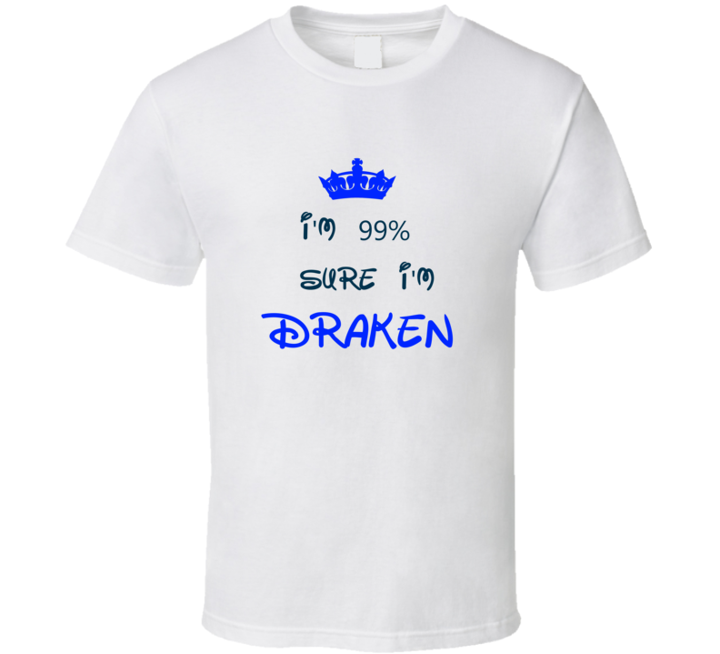 99 Percent Sure I'm Draken Cool Disney Character Cartoon T Shirt