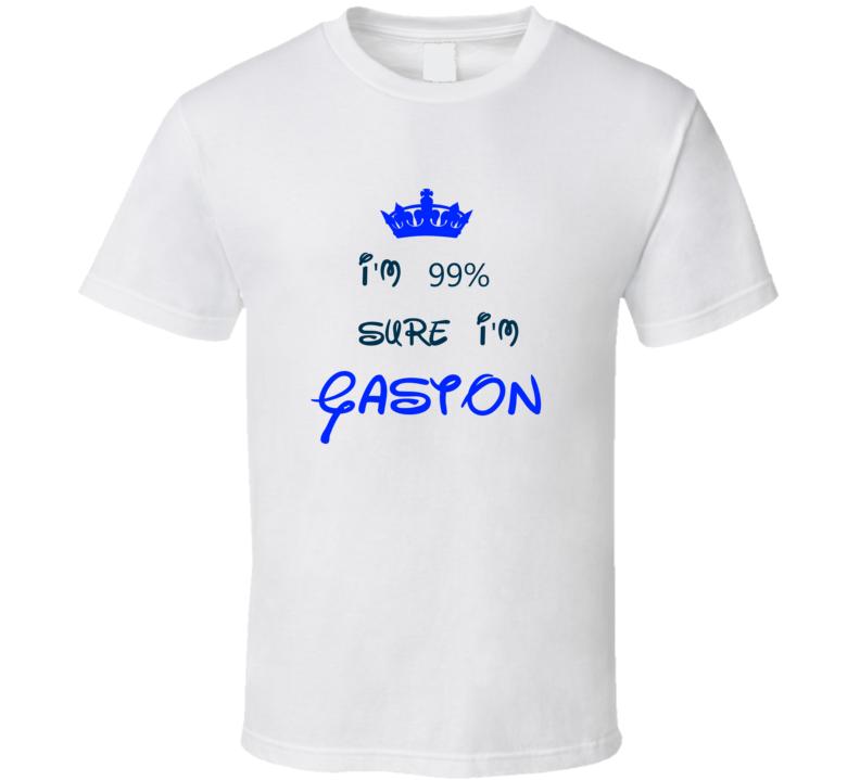 99 Percent Sure I'm Gaston Cool Disney Character Cartoon T Shirt