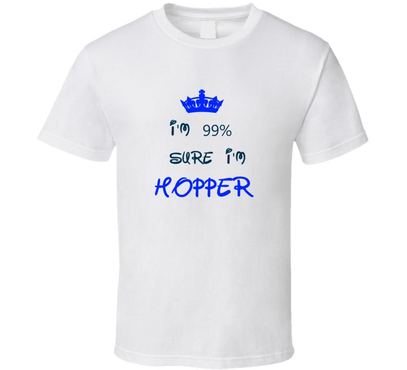 99 Percent Sure I'm Hopper Cool Disney Character Cartoon T Shirt