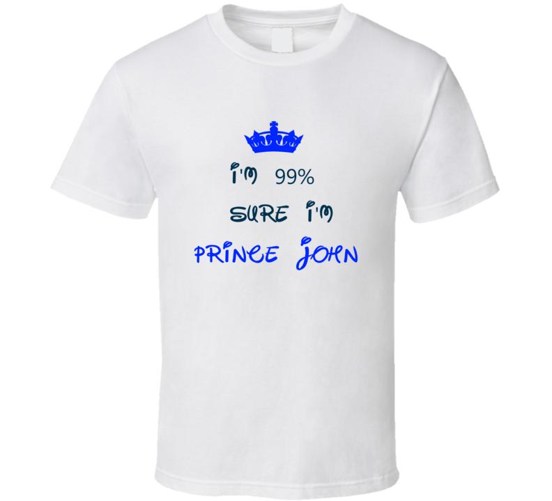 99 Percent Sure I'm Prince John Cool Disney Character Cartoon T Shirt