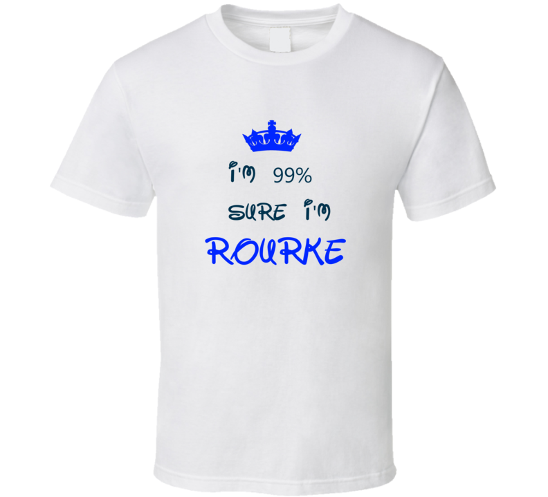 99 Percent Sure I'm Rourke Cool Disney Character Cartoon T Shirt