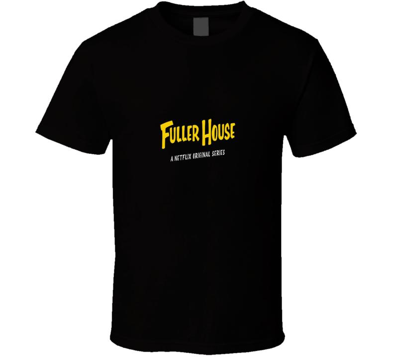 Fuller House Netflix Original Series Cool TV Show Full House T Shirt