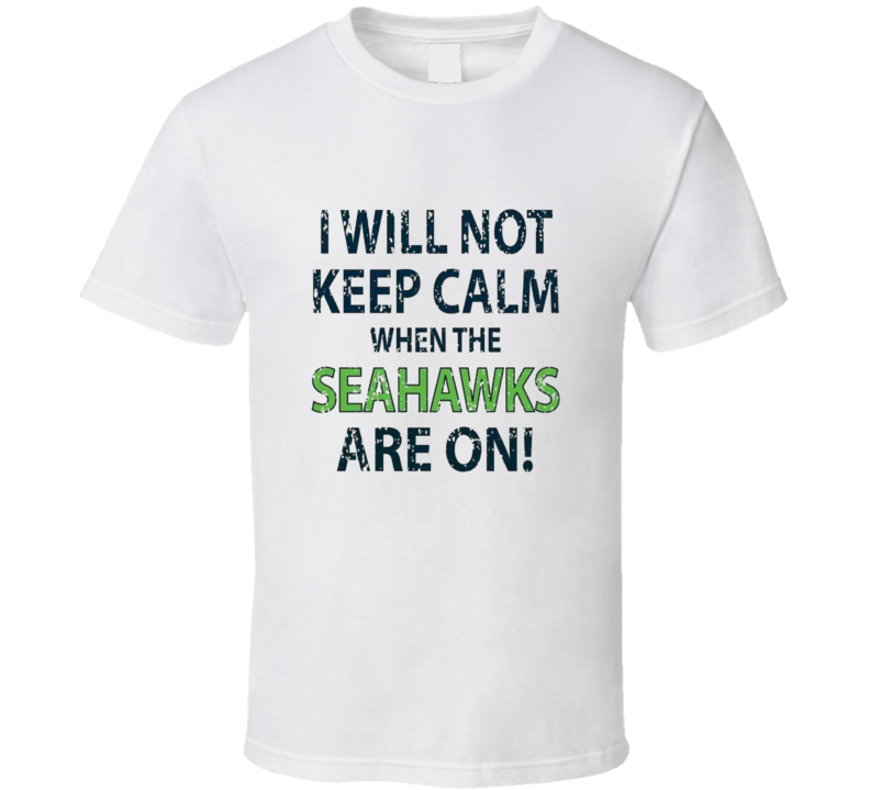 Keep Calm Seahawks Are On NFL Football Game Seattle Cool Sports T Shirt