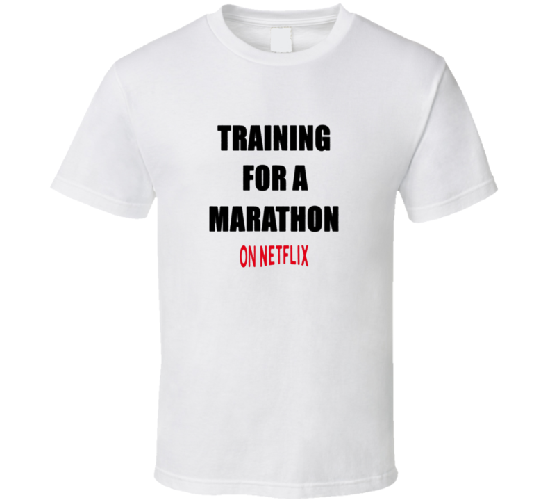 Training For A Marathon On Netflix Funny Cool T Shirt