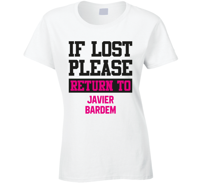 If Lost Please Return To Javier Bardem Hot Celebrity Fangirl Cool T Shirt