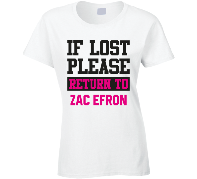 If Lost Please Return To Zac Efron Hot Celebrity Fangirl Cool T Shirt