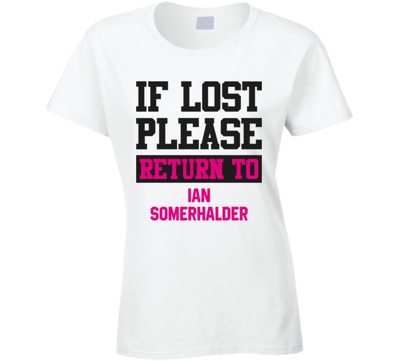 If Lost Please Return To Ian Somerhalder Hot Celebrity Fangirl Cool T Shirt