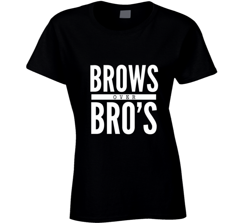 Brows Over Bros Ladies Makeup Cake Face Cute T Shirt