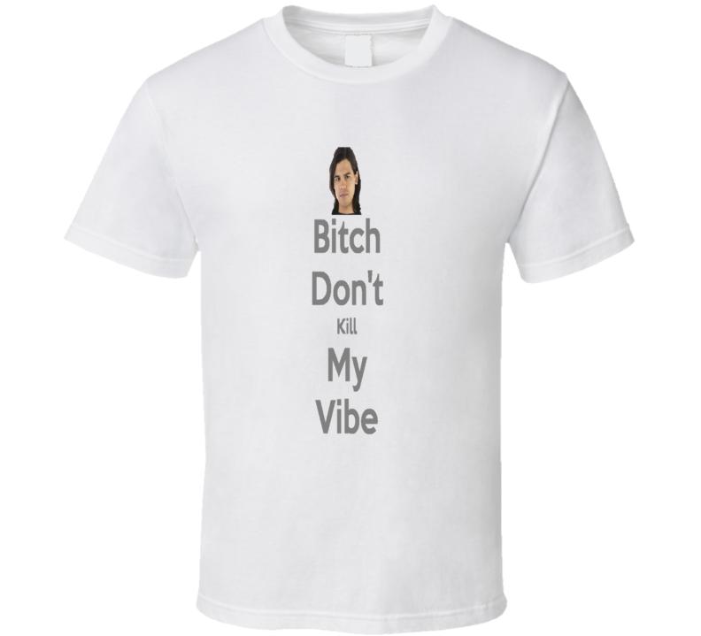 Cisco Ramon Bitch Dont Kill My Vybe The Flash Metahuman Funny T Shirt
