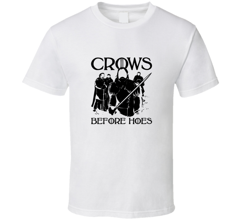 Game Of Thrones Crows Before Hoes Funny T Shirt
