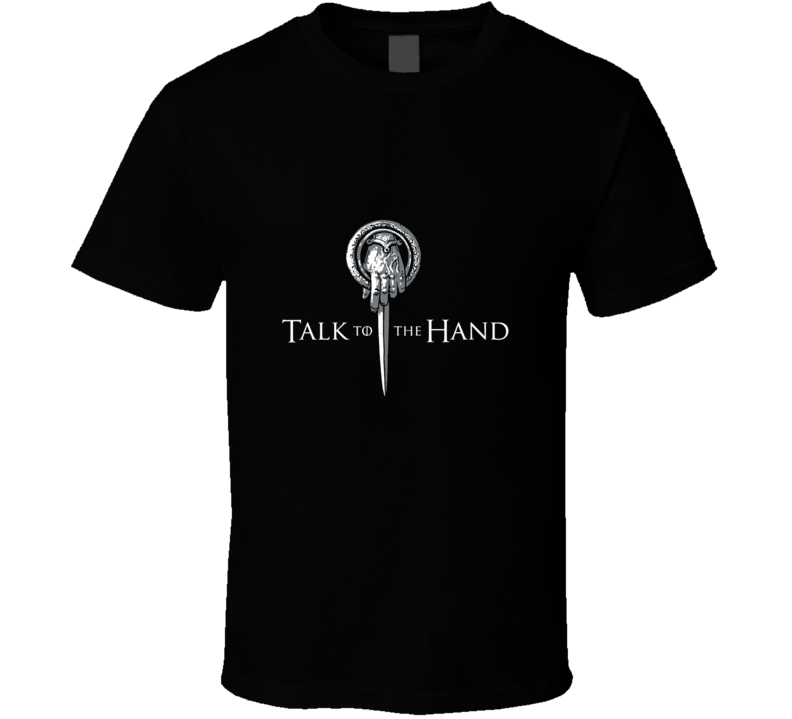 Game Of Thrones Talk To The Hand Sword Cool T Shirt