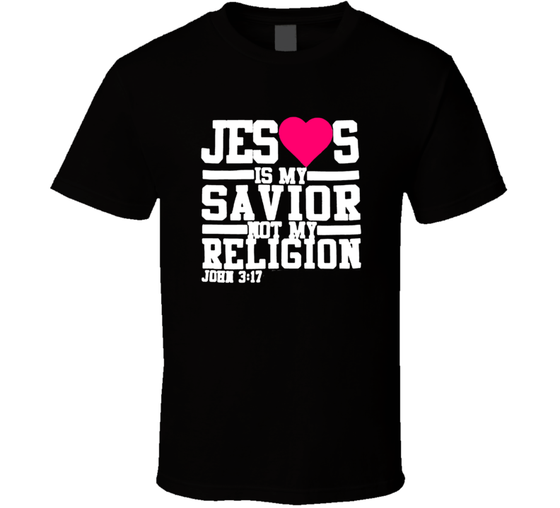 Jesus Is My Savior Not My Religion Cool Christian T Shirt