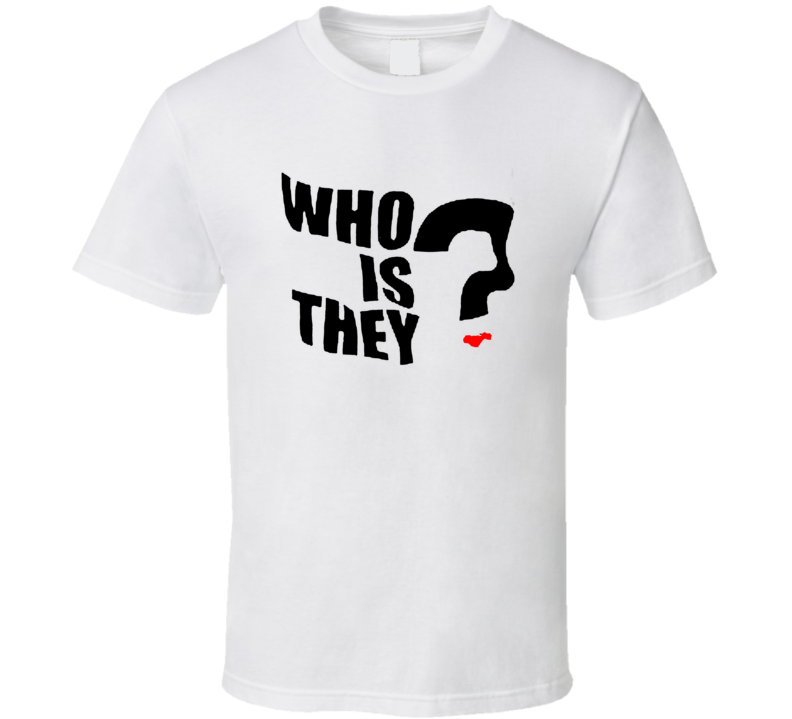 Who Is They T Shirt