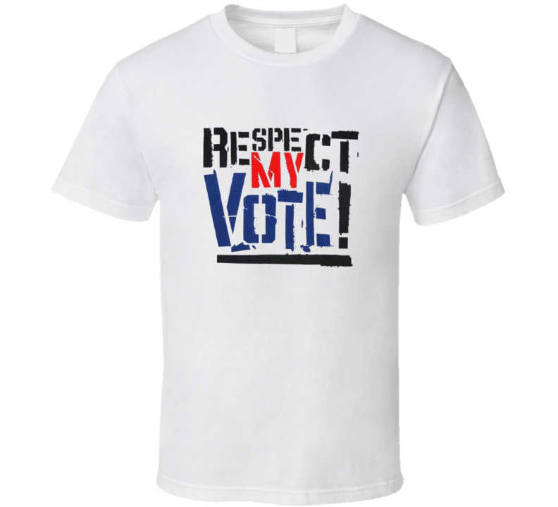 Respect My Vote American Elections Campaign 2016 Cool Protest T Shirt