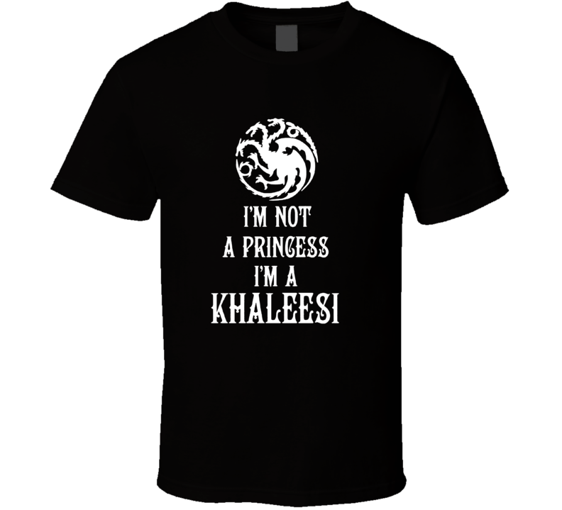 I'm Not A Princess I'm A Khaleesi Game Of Thrones Cool T Shirt