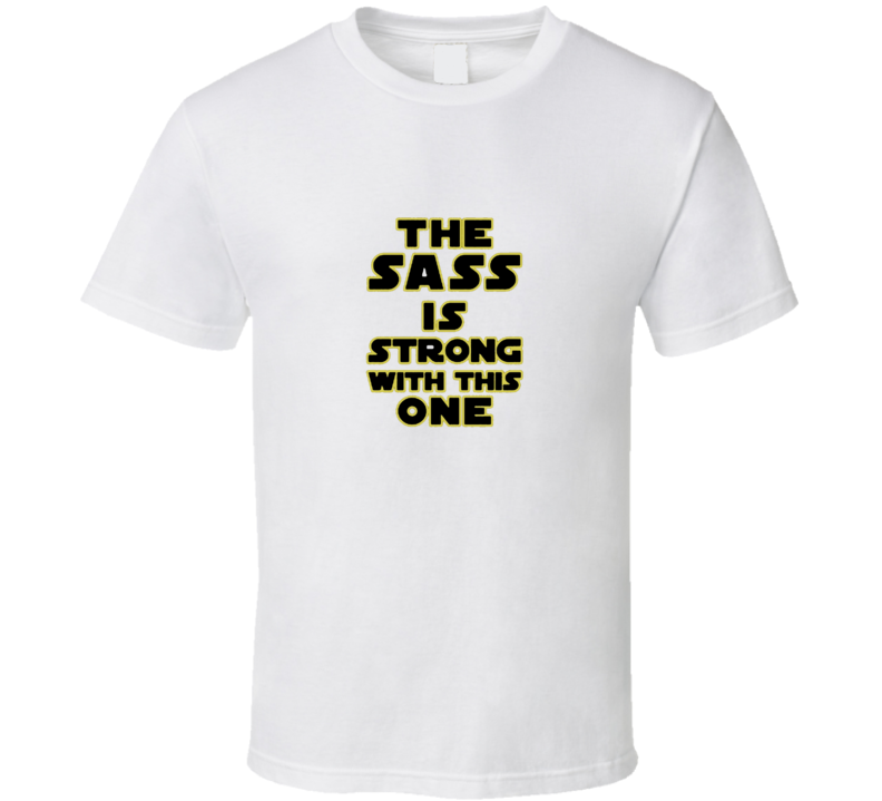 Sass Is Strong With This One Starwars Yoda Cool T Shirt