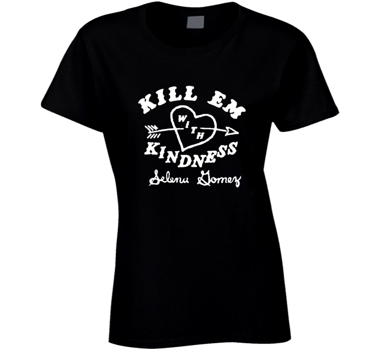 Kill Em With Kindness Selena Gomez Music Tour Ladies T Shirt