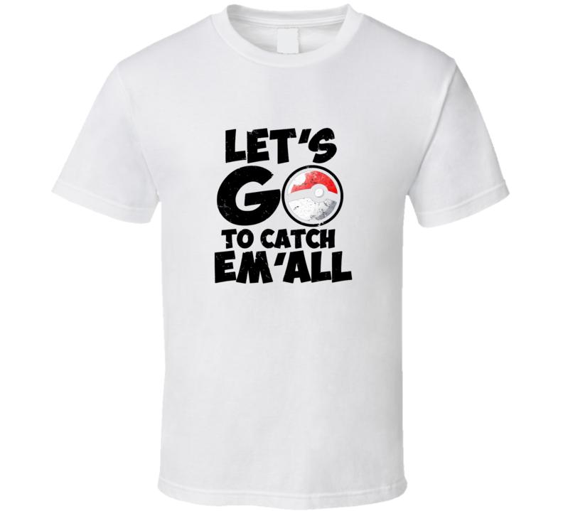 Let's Go Catch Em' All Pokemon Go Cool T Shirt