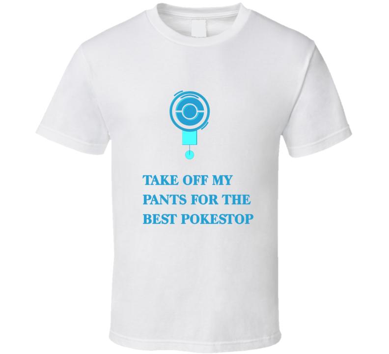 Pokestop Take Off My Pants Funny Pokemon Go T Shirt